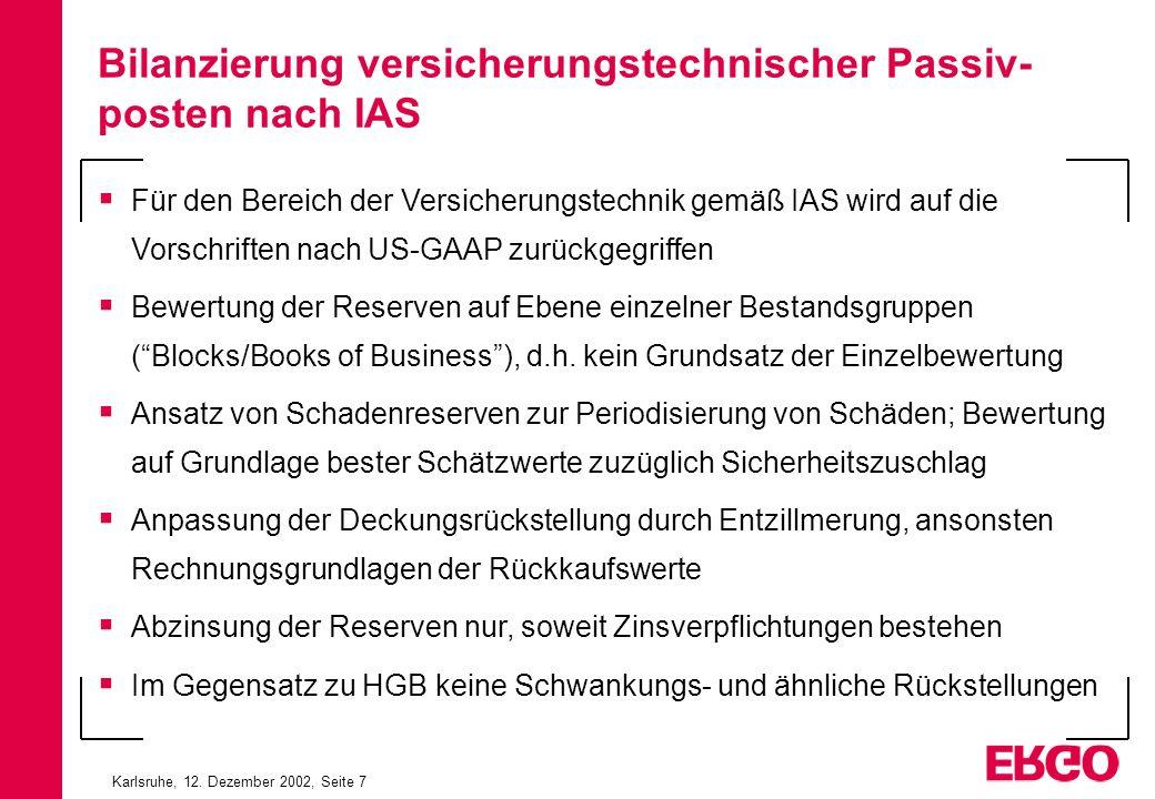 Karlsruhe, 12. Dezember 2002, Seite 7 Für den Bereich der Versicherungstechnik gemäß IAS wird auf die Vorschriften nach US-GAAP zurückgegriffen Bewert