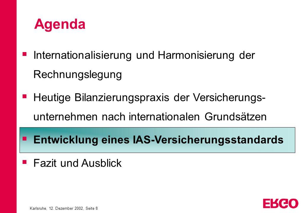 Karlsruhe, 12. Dezember 2002, Seite 8 Internationalisierung und Harmonisierung der Rechnungslegung Heutige Bilanzierungspraxis der Versicherungs- unte