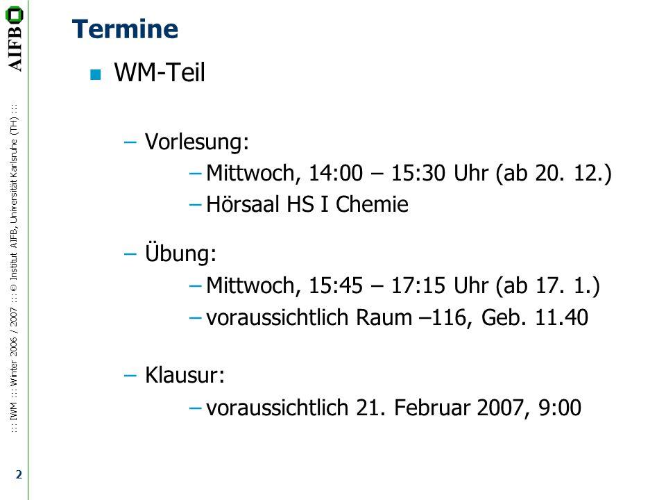 ::: IWM ::: Winter 2006 / 2007 ::: Institut AIFB, Universität Karlsruhe (TH) ::: 3 Sprechstunden n Prof.