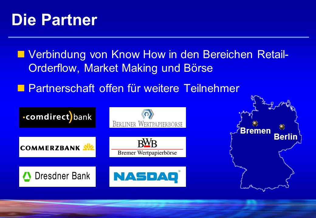 Die Partner Verbindung von Know How in den Bereichen Retail- Orderflow, Market Making und Börse Partnerschaft offen für weitere Teilnehmer Berlin Bremen