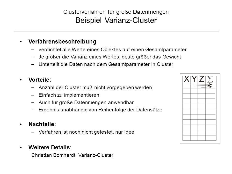 Clusterverfahren für große Datenmengen Beispiel Varianz-Cluster Verfahrensbeschreibung –verdichtet alle Werte eines Objektes auf einen Gesamtparameter