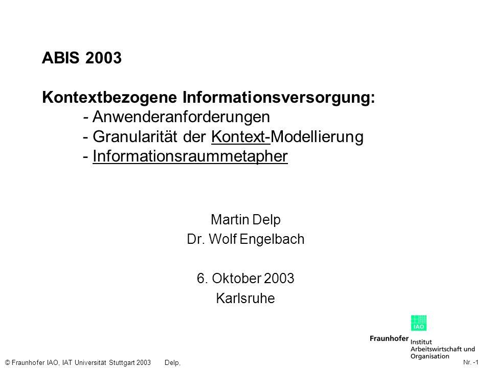 Nr. -1 © Fraunhofer IAO, IAT Universität Stuttgart 2003Delp, Engelbach ABIS 2003 Kontextbezogene Informationsversorgung: - Anwenderanforderungen - Gra