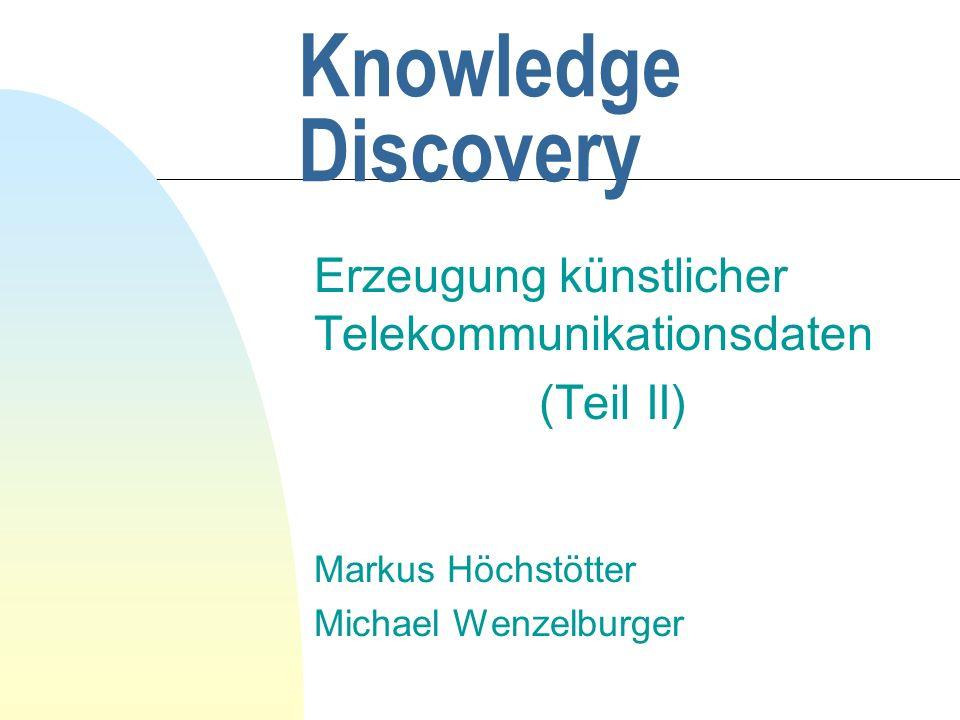 Knowledge Discovery Erzeugung künstlicher Telekommunikationsdaten (Teil II) Markus Höchstötter Michael Wenzelburger