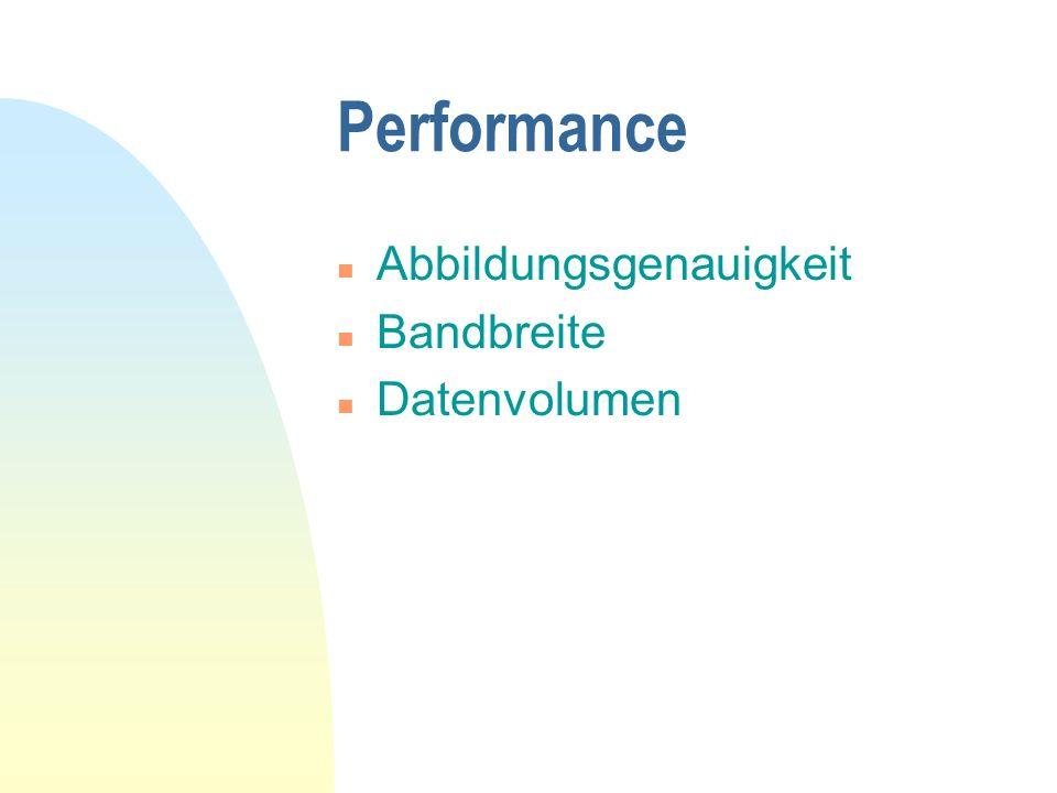 Performance n Abbildungsgenauigkeit n Bandbreite n Datenvolumen