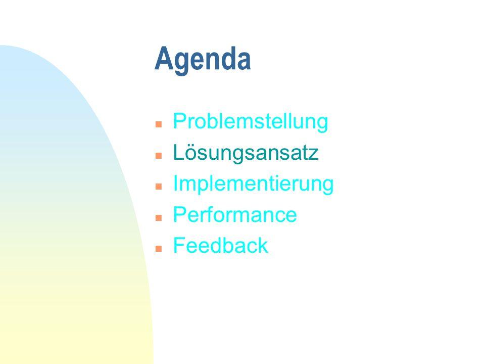 Agenda n Problemstellung n Lösungsansatz n Implementierung n Performance n Feedback