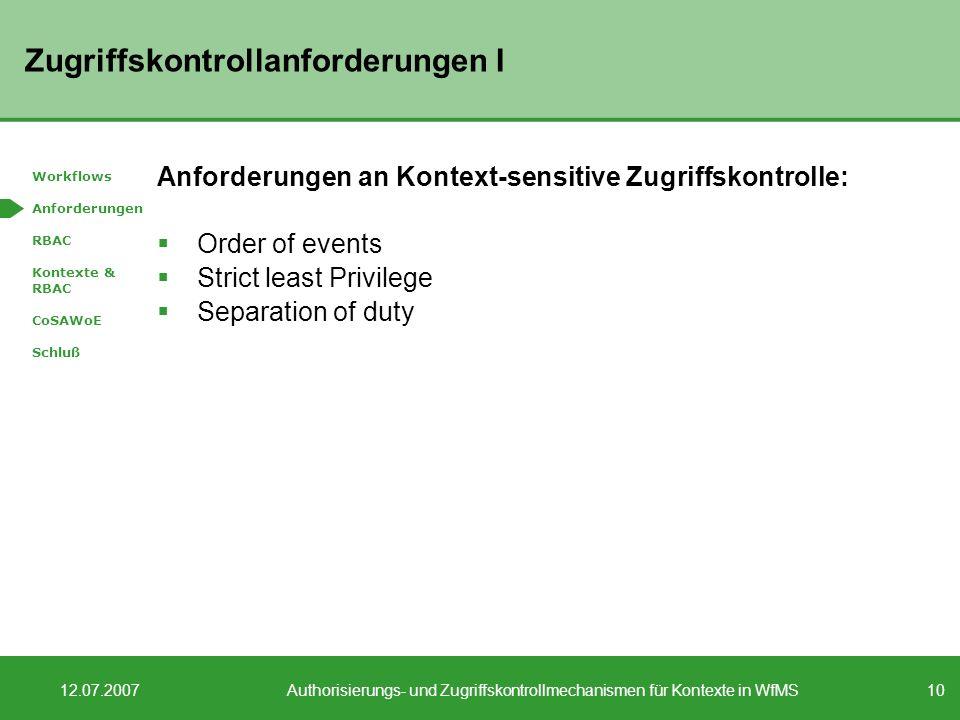10 12.07.2007Authorisierungs- und Zugriffskontrollmechanismen für Kontexte in WfMS Zugriffskontrollanforderungen I Anforderungen an Kontext-sensitive