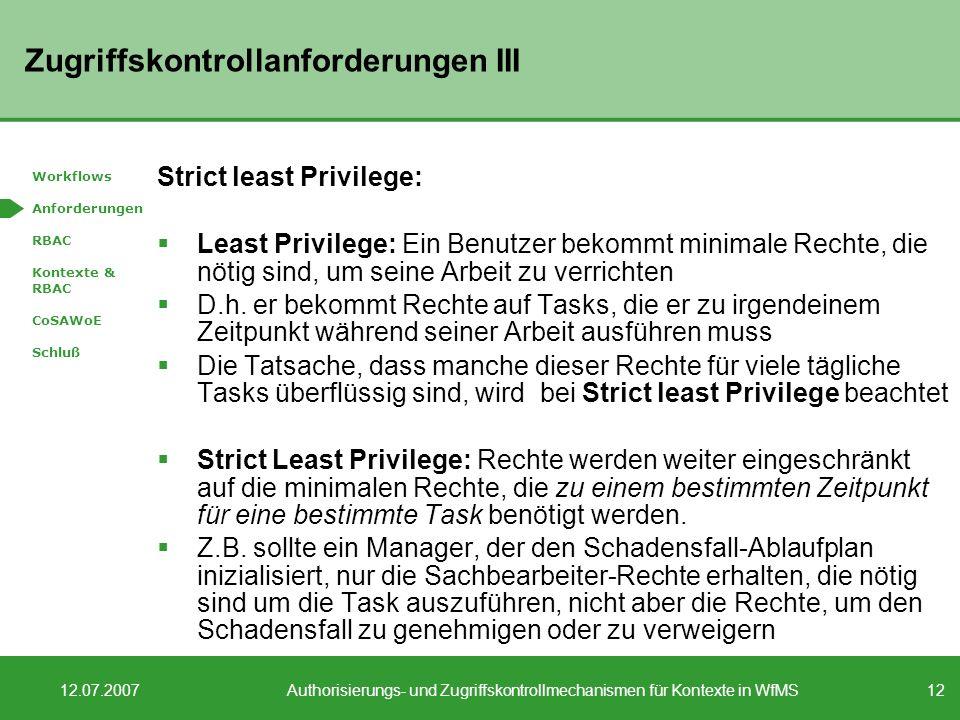 12 12.07.2007Authorisierungs- und Zugriffskontrollmechanismen für Kontexte in WfMS Zugriffskontrollanforderungen III Strict least Privilege: Least Pri