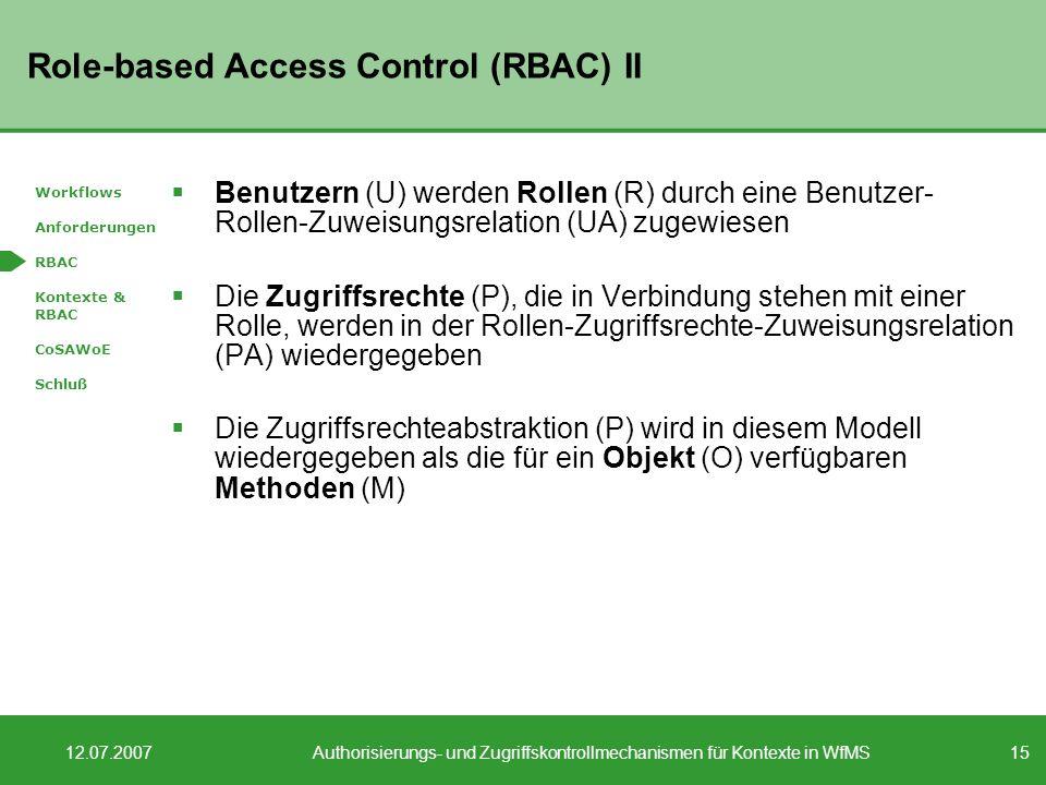 15 12.07.2007Authorisierungs- und Zugriffskontrollmechanismen für Kontexte in WfMS Role-based Access Control (RBAC) II Benutzern (U) werden Rollen (R)