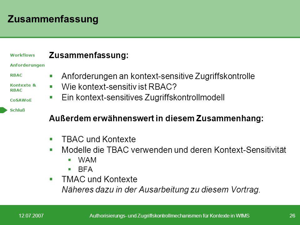 26 12.07.2007Authorisierungs- und Zugriffskontrollmechanismen für Kontexte in WfMS Zusammenfassung Zusammenfassung: Anforderungen an kontext-sensitive