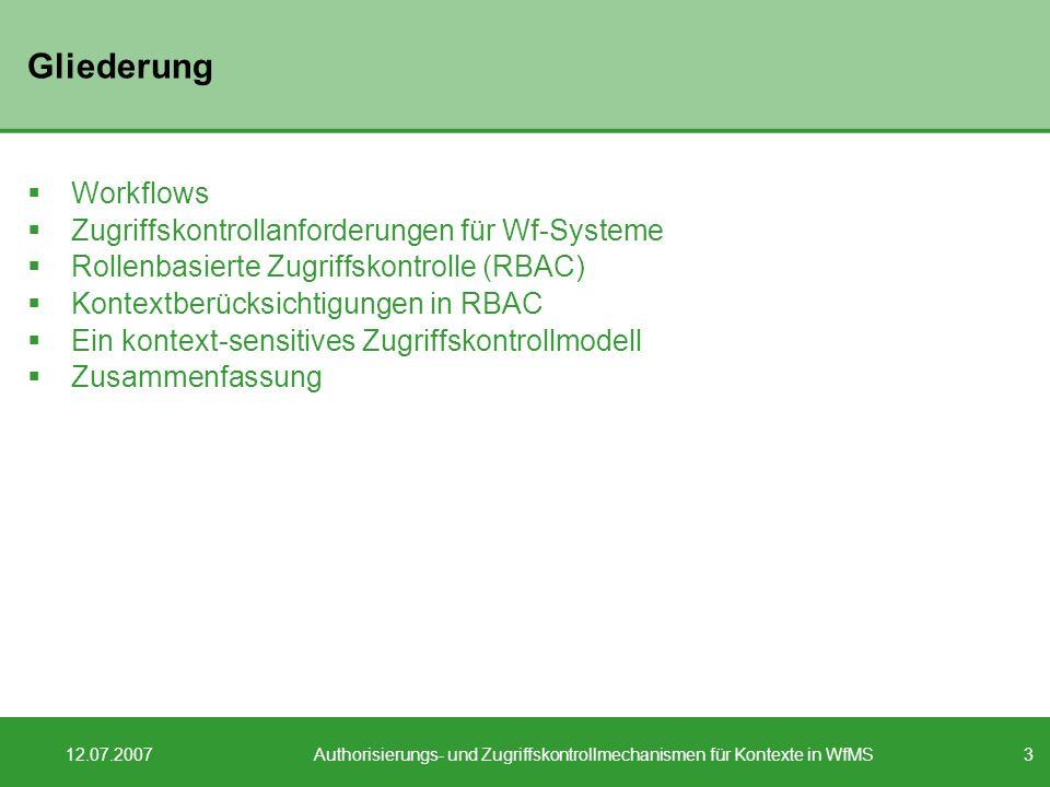 3 12.07.2007Authorisierungs- und Zugriffskontrollmechanismen für Kontexte in WfMS Gliederung Workflows Zugriffskontrollanforderungen für Wf-Systeme Ro