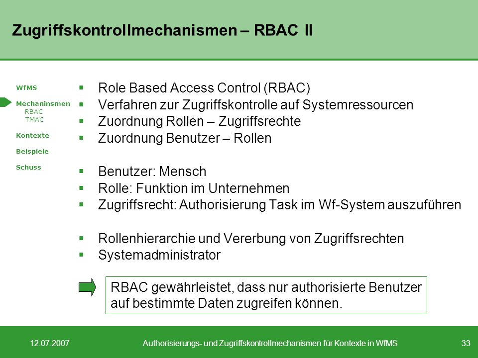 33 12.07.2007Authorisierungs- und Zugriffskontrollmechanismen für Kontexte in WfMS Zugriffskontrollmechanismen – RBAC II Role Based Access Control (RB
