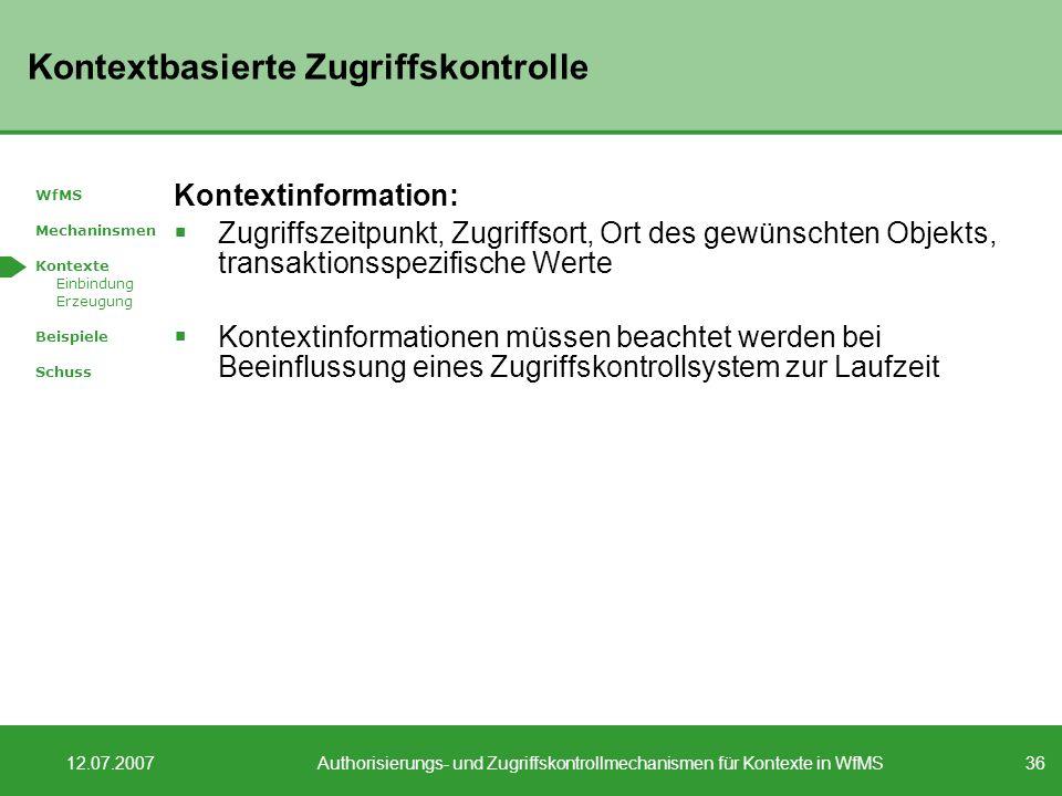 36 12.07.2007Authorisierungs- und Zugriffskontrollmechanismen für Kontexte in WfMS Kontextbasierte Zugriffskontrolle Kontextinformation: Zugriffszeitp