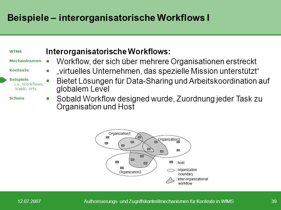 39 12.07.2007Authorisierungs- und Zugriffskontrollmechanismen für Kontexte in WfMS Beispiele – interorganisatorische Workflows I WfMS Mechaninsmen Kon
