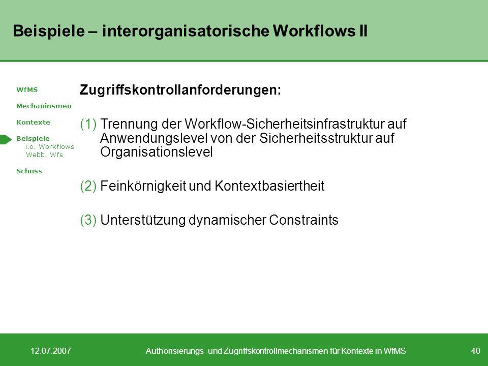 40 12.07.2007Authorisierungs- und Zugriffskontrollmechanismen für Kontexte in WfMS Beispiele – interorganisatorische Workflows II WfMS Mechaninsmen Kontexte Beispiele i.o.