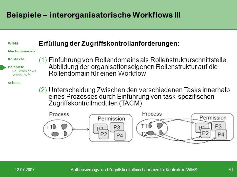 41 12.07.2007Authorisierungs- und Zugriffskontrollmechanismen für Kontexte in WfMS Beispiele – interorganisatorische Workflows III WfMS Mechaninsmen Kontexte Beispiele i.o.