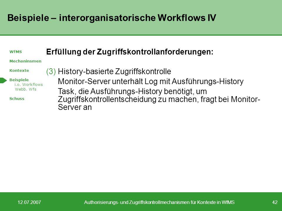 42 12.07.2007Authorisierungs- und Zugriffskontrollmechanismen für Kontexte in WfMS Beispiele – interorganisatorische Workflows IV WfMS Mechaninsmen Ko