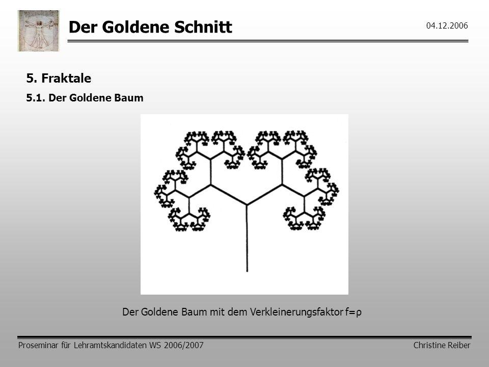 Der Goldene Schnitt Proseminar für Lehramtskandidaten WS 2006/2007 Christine Reiber 04.12.2006 5.