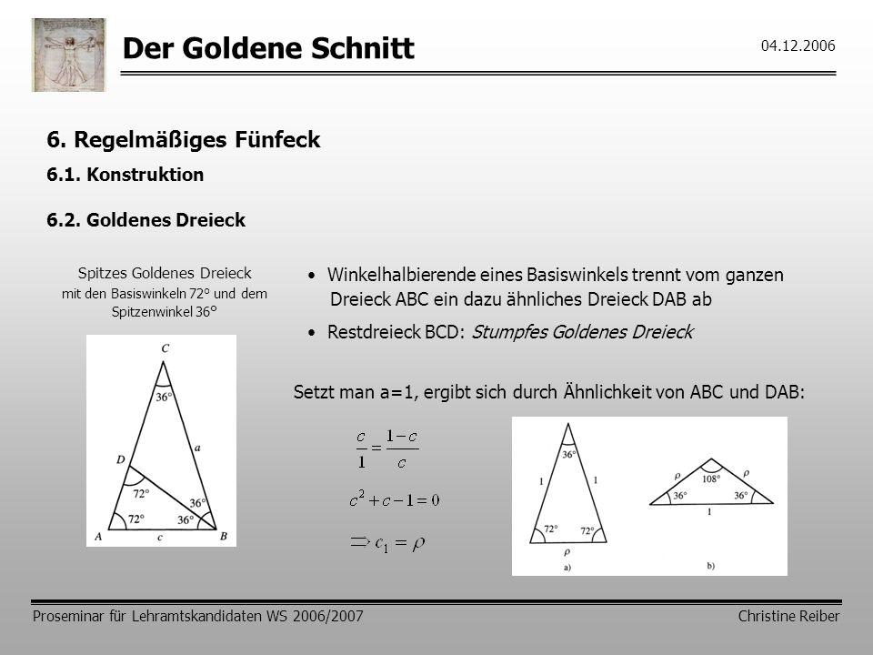 Der Goldene Schnitt Proseminar für Lehramtskandidaten WS 2006/2007 Christine Reiber 04.12.2006 6.