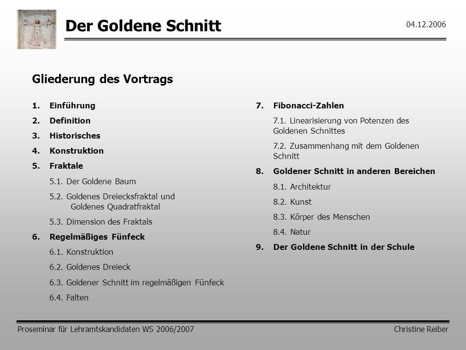 Der Goldene Schnitt Proseminar für Lehramtskandidaten WS 2006/2007 Christine Reiber 04.12.2006 Gliederung des Vortrags 1.Einführung 2.Definition 3.Historisches 4.Konstruktion 5.Fraktale 5.1.