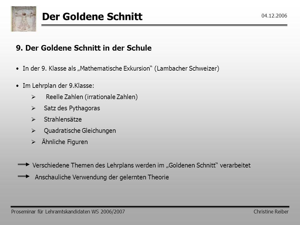 Der Goldene Schnitt Proseminar für Lehramtskandidaten WS 2006/2007 Christine Reiber 04.12.2006 9.