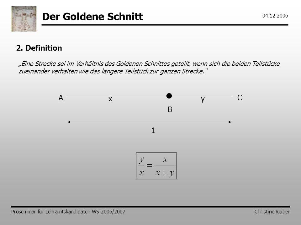 Der Goldene Schnitt Proseminar für Lehramtskandidaten WS 2006/2007 Christine Reiber 04.12.2006 2.