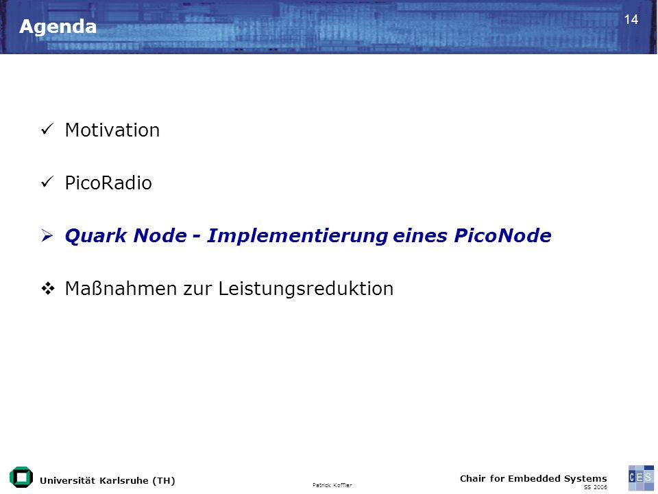 Universität Karlsruhe (TH) Patrick Koffler Chair for Embedded Systems SS 2006 14 Agenda Motivation PicoRadio Quark Node - Implementierung eines PicoNo