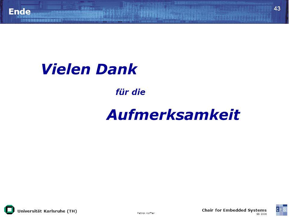 Universität Karlsruhe (TH) Patrick Koffler Chair for Embedded Systems SS 2006 43 Ende Vielen Dank für die Aufmerksamkeit