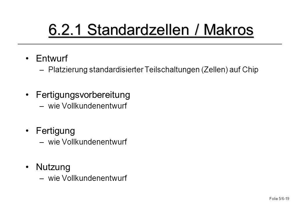 Folie 5/6-19 6.2.1 Standardzellen / Makros Entwurf –Platzierung standardisierter Teilschaltungen (Zellen) auf Chip Fertigungsvorbereitung –wie Vollkun