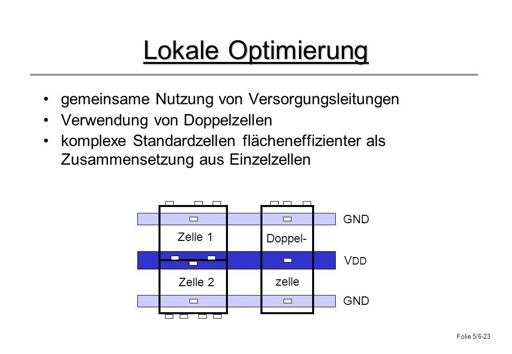 Folie 5/6-23 Lokale Optimierung gemeinsame Nutzung von Versorgungsleitungen Verwendung von Doppelzellen komplexe Standardzellen flächeneffizienter als