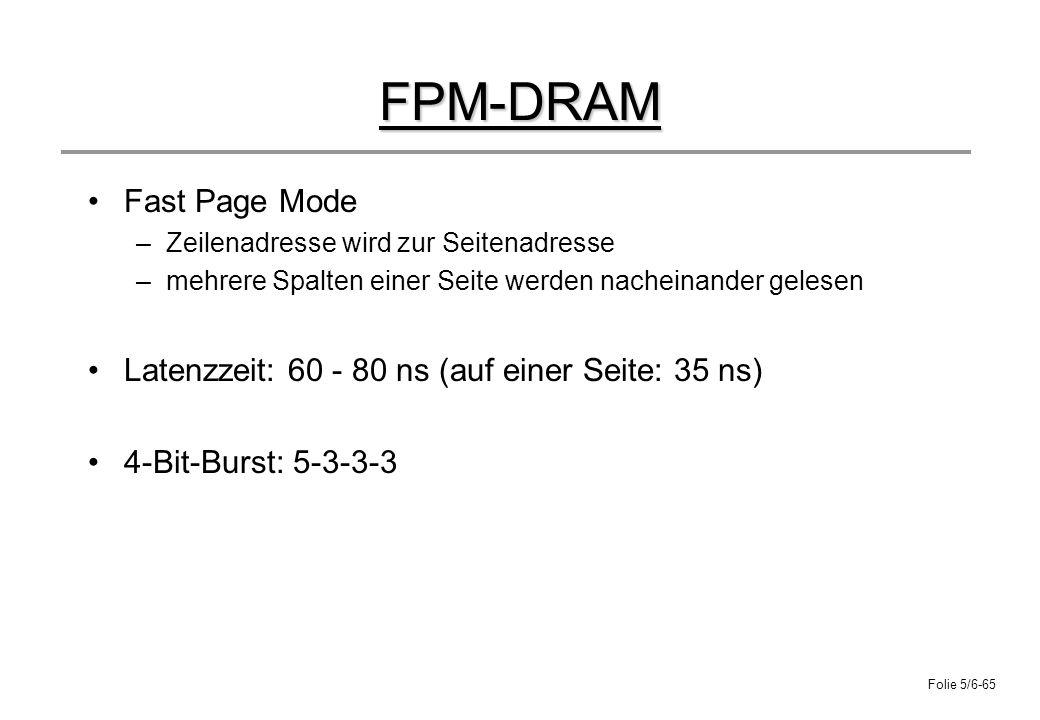 Folie 5/6-65 FPM-DRAM Fast Page Mode –Zeilenadresse wird zur Seitenadresse –mehrere Spalten einer Seite werden nacheinander gelesen Latenzzeit: 60 - 8