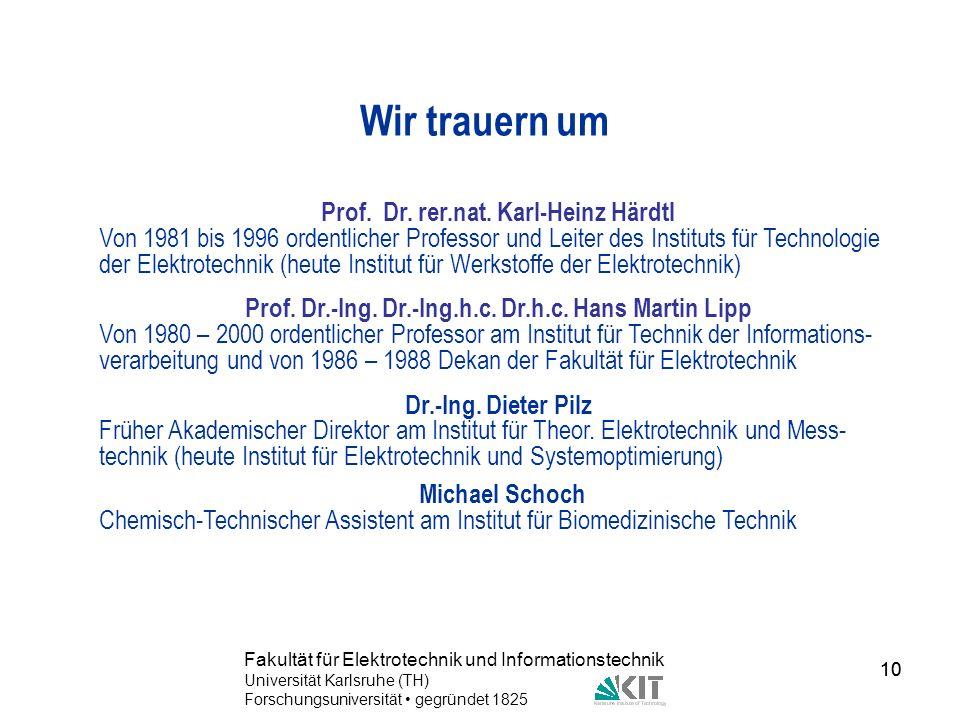 10 Fakultät für Elektrotechnik und Informationstechnik Universität Karlsruhe (TH) Forschungsuniversität gegründet 1825 10 Wir trauern um Prof. Dr. rer