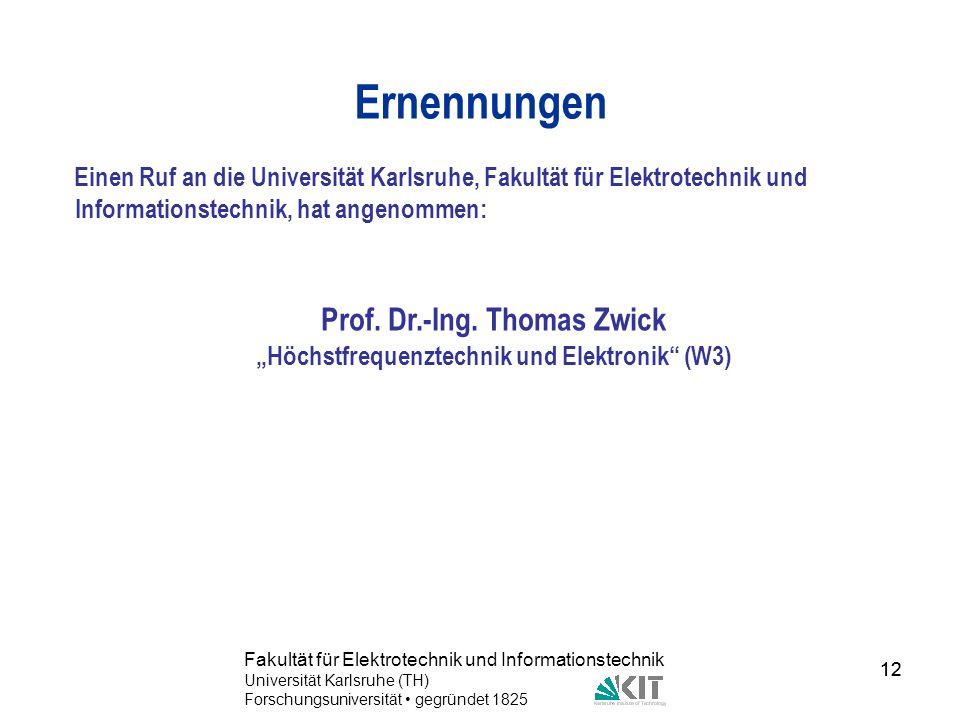 12 Fakultät für Elektrotechnik und Informationstechnik Universität Karlsruhe (TH) Forschungsuniversität gegründet 1825 12 Ernennungen Einen Ruf an die