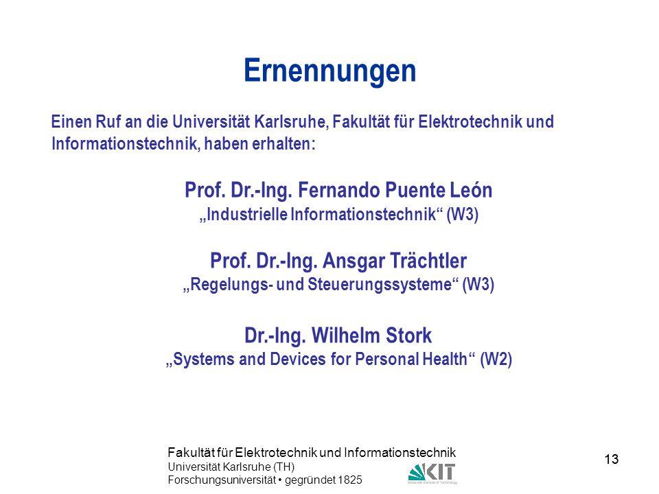 13 Fakultät für Elektrotechnik und Informationstechnik Universität Karlsruhe (TH) Forschungsuniversität gegründet 1825 13 Ernennungen Einen Ruf an die