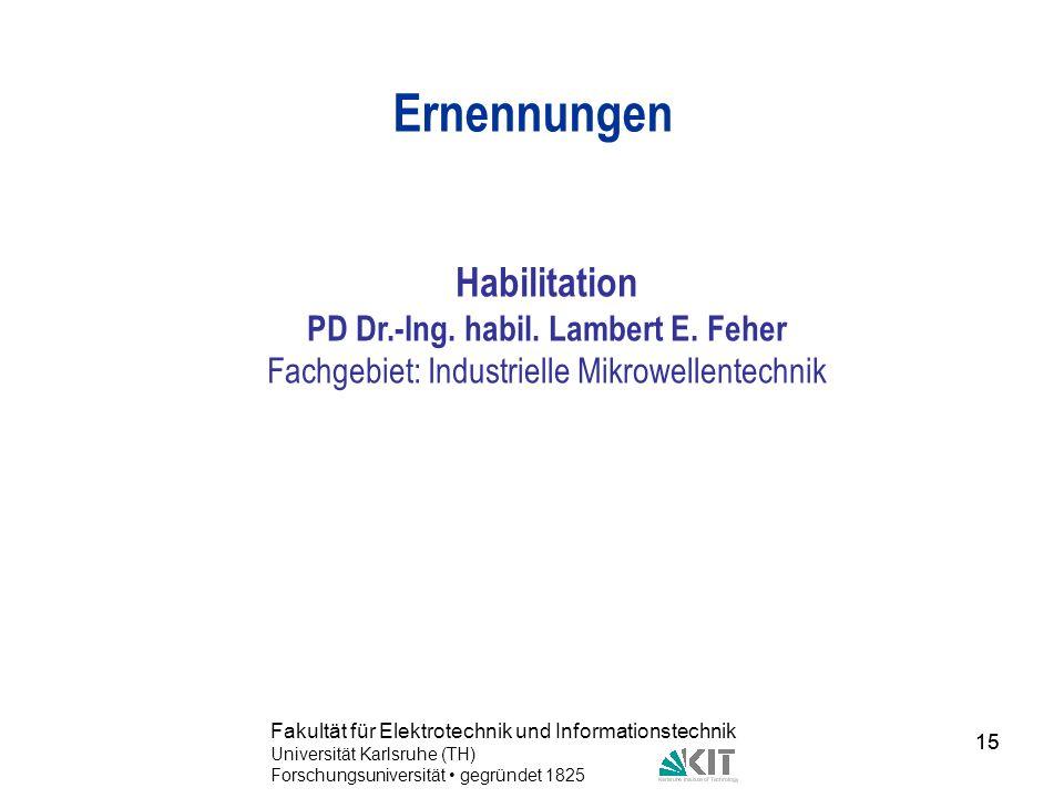 15 Fakultät für Elektrotechnik und Informationstechnik Universität Karlsruhe (TH) Forschungsuniversität gegründet 1825 15 Ernennungen Habilitation PD