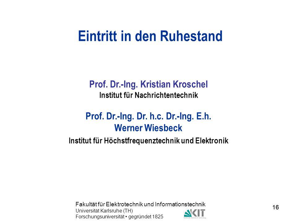 16 Fakultät für Elektrotechnik und Informationstechnik Universität Karlsruhe (TH) Forschungsuniversität gegründet 1825 16 Eintritt in den Ruhestand Pr
