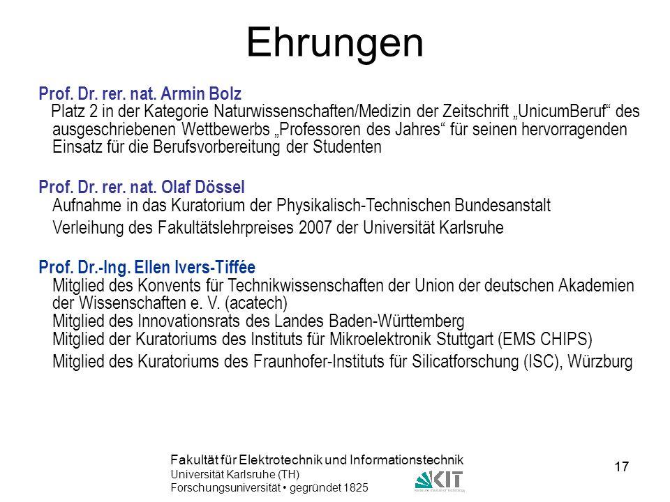 17 Fakultät für Elektrotechnik und Informationstechnik Universität Karlsruhe (TH) Forschungsuniversität gegründet 1825 17 Ehrungen Prof. Dr. rer. nat.