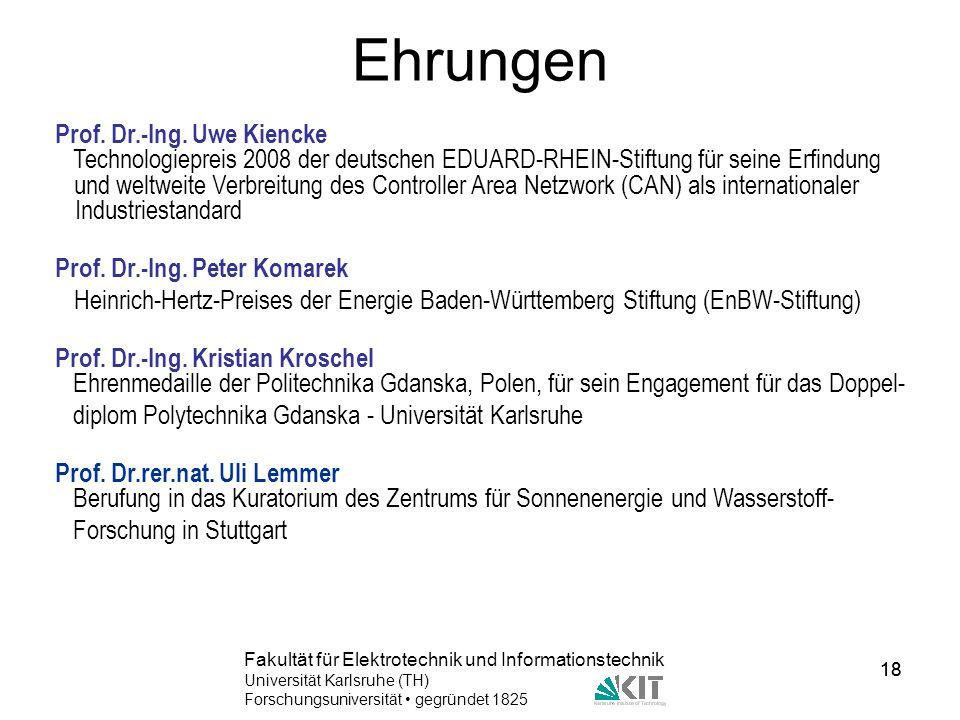 18 Fakultät für Elektrotechnik und Informationstechnik Universität Karlsruhe (TH) Forschungsuniversität gegründet 1825 18 Ehrungen Prof. Dr.-Ing. Uwe
