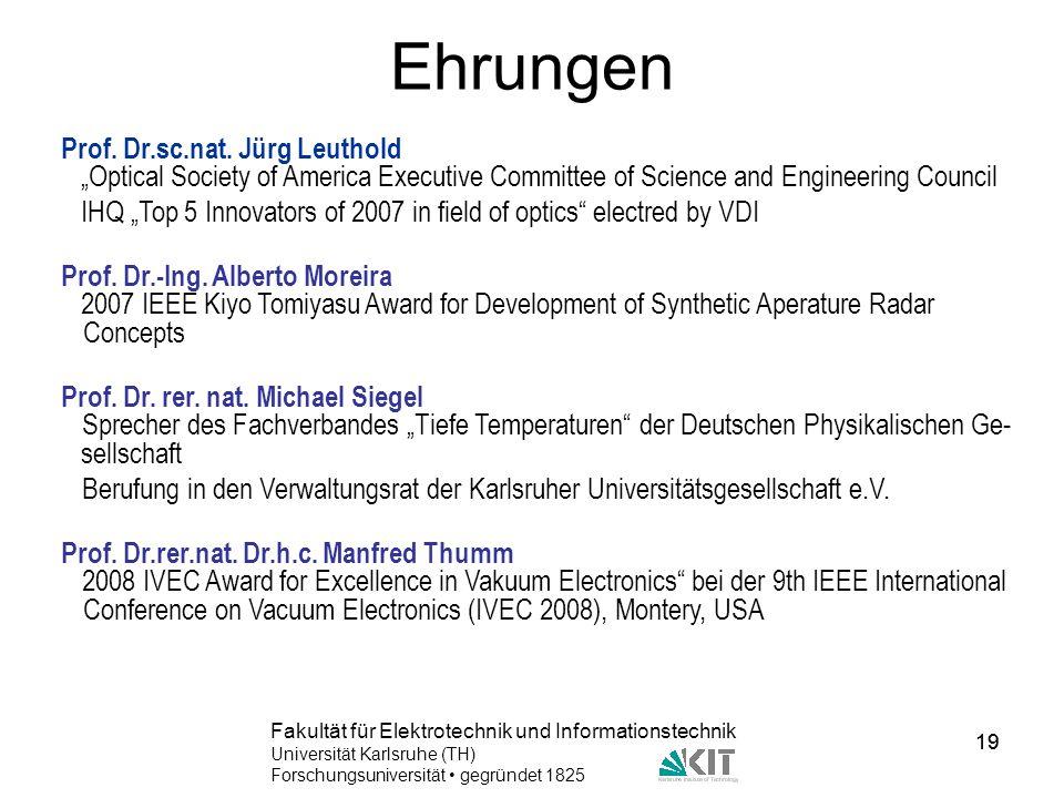 19 Fakultät für Elektrotechnik und Informationstechnik Universität Karlsruhe (TH) Forschungsuniversität gegründet 1825 19 Ehrungen Prof. Dr.sc.nat. Jü