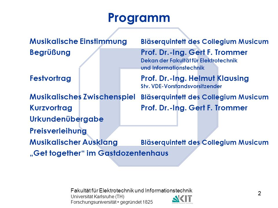 2 Fakultät für Elektrotechnik und Informationstechnik Universität Karlsruhe (TH) Forschungsuniversität gegründet 1825 2 Programm Musikalische Einstimm