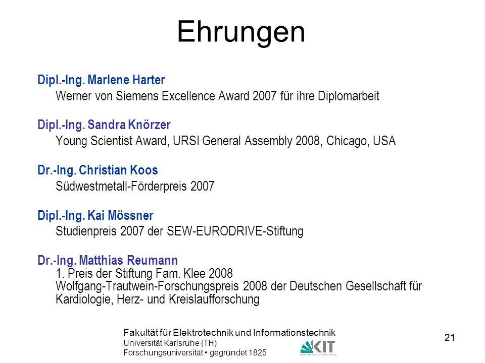 21 Fakultät für Elektrotechnik und Informationstechnik Universität Karlsruhe (TH) Forschungsuniversität gegründet 1825 21 Ehrungen Dipl.-Ing. Marlene