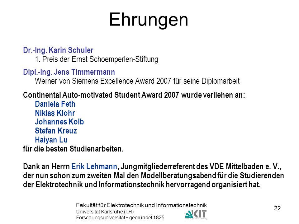 22 Fakultät für Elektrotechnik und Informationstechnik Universität Karlsruhe (TH) Forschungsuniversität gegründet 1825 22 Ehrungen Dr.-Ing. Karin Schu