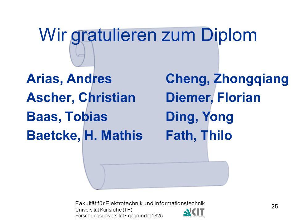 25 Fakultät für Elektrotechnik und Informationstechnik Universität Karlsruhe (TH) Forschungsuniversität gegründet 1825 25 Wir gratulieren zum Diplom A
