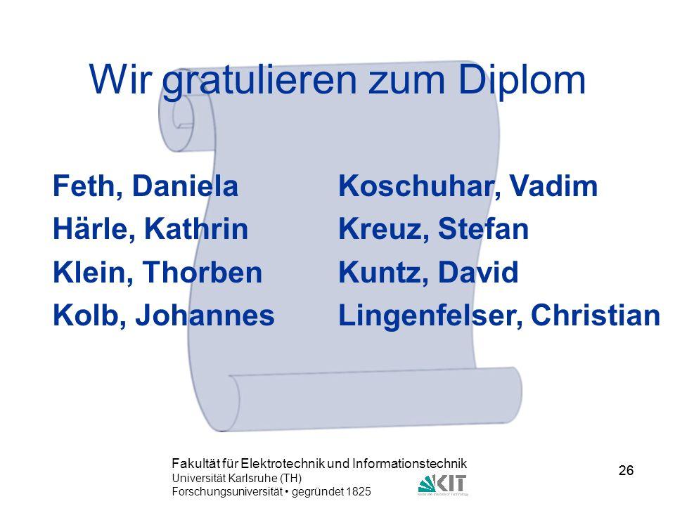 26 Fakultät für Elektrotechnik und Informationstechnik Universität Karlsruhe (TH) Forschungsuniversität gegründet 1825 26 Wir gratulieren zum Diplom F