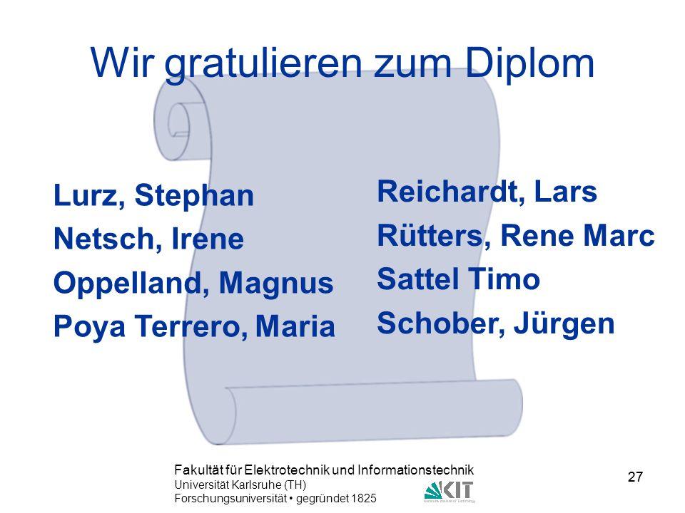 27 Fakultät für Elektrotechnik und Informationstechnik Universität Karlsruhe (TH) Forschungsuniversität gegründet 1825 27 Wir gratulieren zum Diplom R