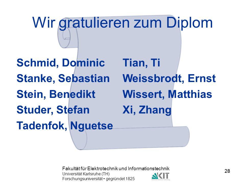 28 Fakultät für Elektrotechnik und Informationstechnik Universität Karlsruhe (TH) Forschungsuniversität gegründet 1825 28 Wir gratulieren zum Diplom T