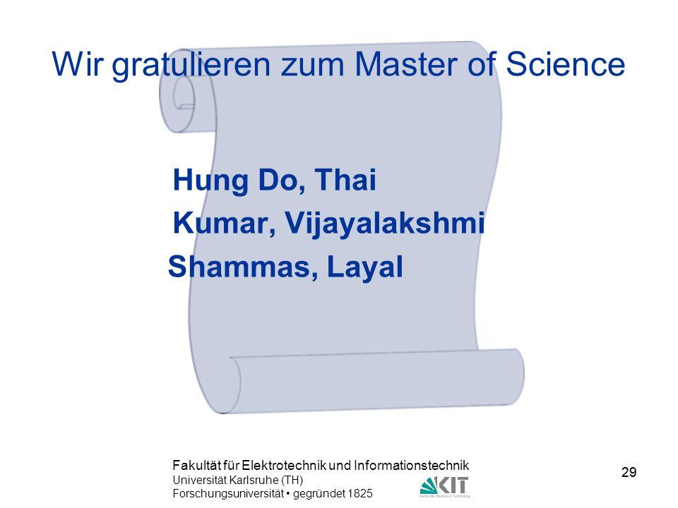 29 Fakultät für Elektrotechnik und Informationstechnik Universität Karlsruhe (TH) Forschungsuniversität gegründet 1825 29 Wir gratulieren zum Master o