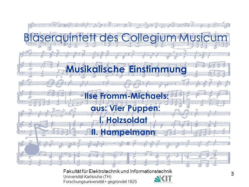 3 Fakultät für Elektrotechnik und Informationstechnik Universität Karlsruhe (TH) Forschungsuniversität gegründet 1825 3 Bläserquintett des Collegium M
