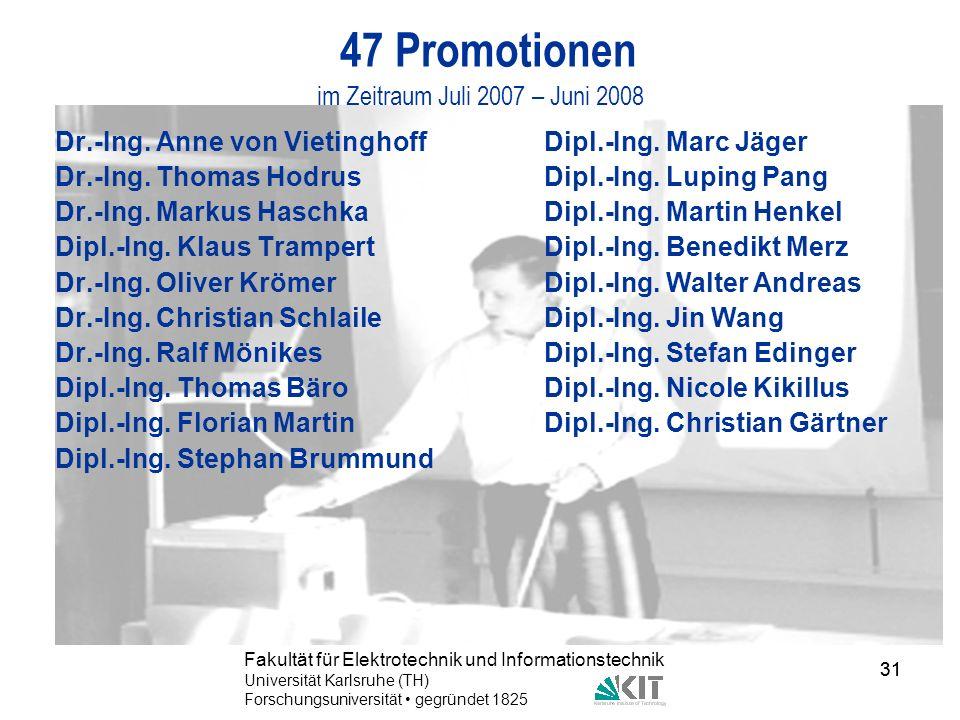 31 Fakultät für Elektrotechnik und Informationstechnik Universität Karlsruhe (TH) Forschungsuniversität gegründet 1825 31 47 Promotionen im Zeitraum J