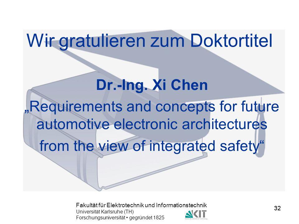 32 Fakultät für Elektrotechnik und Informationstechnik Universität Karlsruhe (TH) Forschungsuniversität gegründet 1825 32 Wir gratulieren zum Doktorti