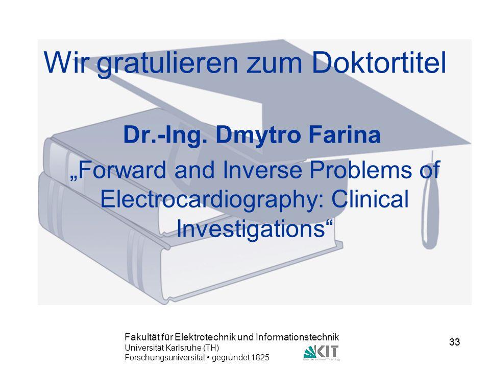 33 Fakultät für Elektrotechnik und Informationstechnik Universität Karlsruhe (TH) Forschungsuniversität gegründet 1825 33 Wir gratulieren zum Doktorti